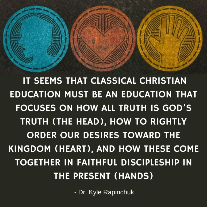 it seems that classical Christian education must be an education that focuses on how all truth is God's truth (the head), how to rightly order our desires toward the kingdom (heart), and how these come together.jpg